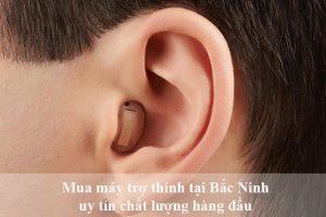 Mua máy trợ thính tại Bắc Ninh uy tín chất lượng hàng đầu