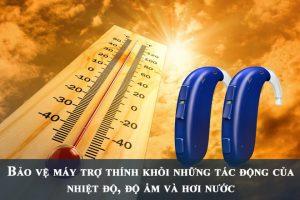 Bảo vệ máy trợ thính khỏi những tác động của nhiệt độ, độ ẩm và hơi nước