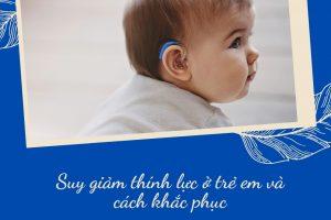 Suy giảm thính lực ở trẻ em và cách khắc phục
