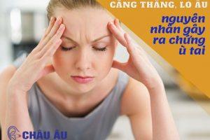 Căng thẳng, lo âu- nguyên nhân gây ra chứng ù tai