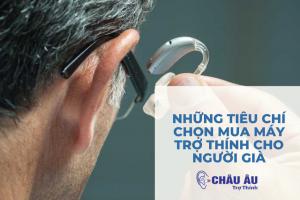 Những tiêu chí chọn mua máy trợ thính cho người già