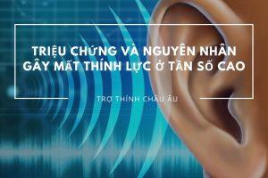 Triệu chứng và nguyên nhân gây mất thính lực ở tần số cao