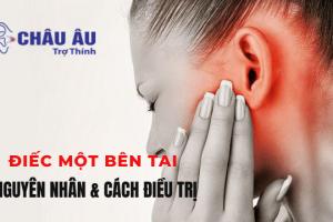 Điếc một bên tai nguyên nhân và cách điều trị